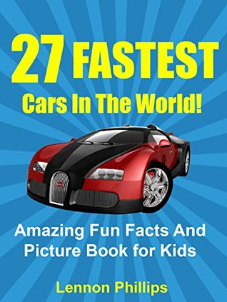 27 FASTEST Cars In The World!: Amazing Fun Facts And Picture Book for Kids (Car Books For Kids 1)