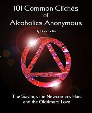 101 Common Cliche's of Alcoholics Anonymous: The Sayings the Newcomers Hate and the Old-timers Love por Bob Tolin - PDF ePub