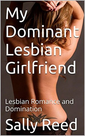 My Dominant Lesbian Girlfriend: Lesbian Romance and Domination