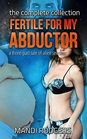 Fertile for my Abductor: A three-part tale of alien seeding
