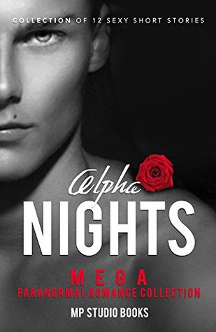 ROMANCE: Alpha Nights (MEGA Paranormal Romance Collection, Romance Bundle) (Fantasy Alpha Male Romance Short Stories Collection)