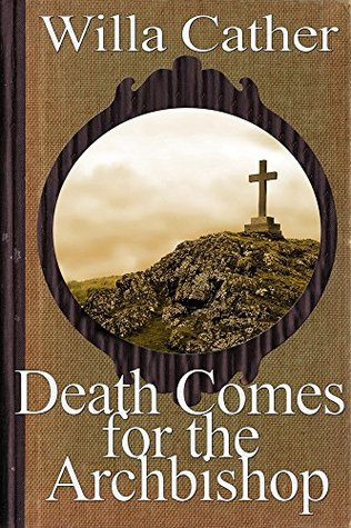 Death Comes for the Archbishop (Special Annotated Edition): by Pulitzer Prize winner Willa Cather (The World of Willa Cather Series Book 5)