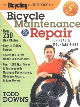The Bicycling Guide to Complete Bicycle Maintenance and Repair by Todd Downs