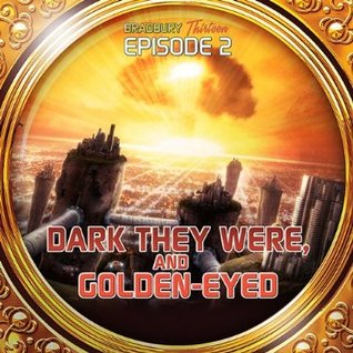 Dark They Were, And Golden Eyed