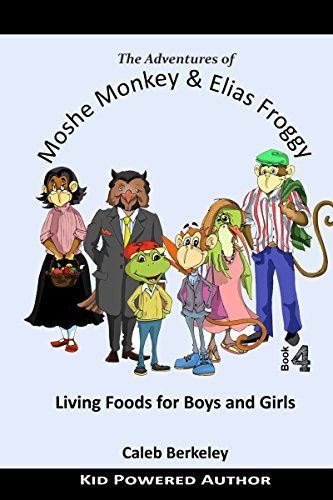 Living Foods for Boys and Girls (The Adventures of Moshe Monkey and Elias Froggy Book 4)