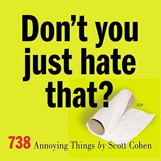 Don't You Just Hate That?: 738 Annoying Things