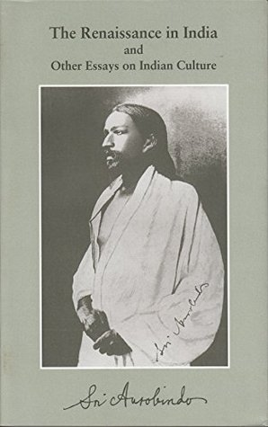 the renaissance in and other essays on n culture by sri  the renaissance in and other essays on n culture by sri aurobindo