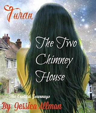 Turan the erotica journeys.: The Two Chimney House (Turan The Erotica Journeys Book 1)