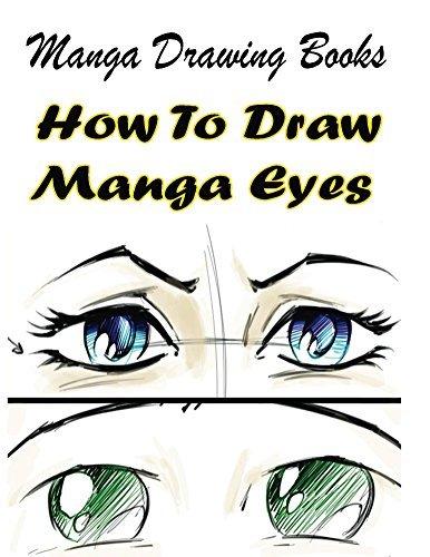 Manga Drawing Books: How to Draw Manga Eyes: Learn Japanese Manga Eyes And Pretty Manga Face (Drawing Manga Books : Pencil Drawings for Beginners Book 7)