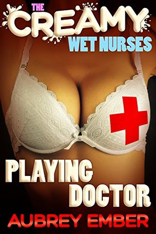Playing Doctor (The Creamy Wet Nurses Book 4)