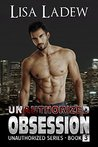 Unauthorized Obsession (Unauthorized, #3)