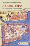 Greek Fire and Its Contribution to Byzantine Might by Konstantinos Karatolios