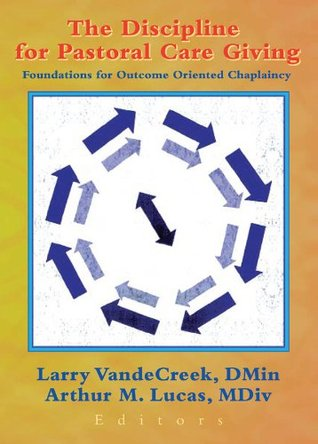 The Discipline for Pastoral Care Giving by Larry VandeCreek