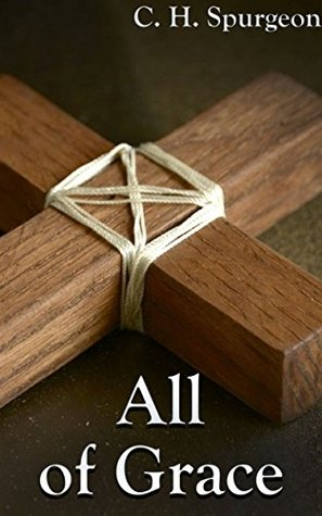 All of Grace (+ Audiobook): With Health, Healing, and Faith, Holy In Christ, Heretics, Orthodoxy, and The Hope of The Gospel
