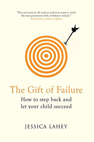 The Gift of Failure: How the Best Parents Learn to Let Go So Their ...