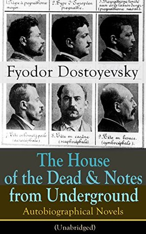 The House of the Dead & Notes from Underground: Autobiographical Novels