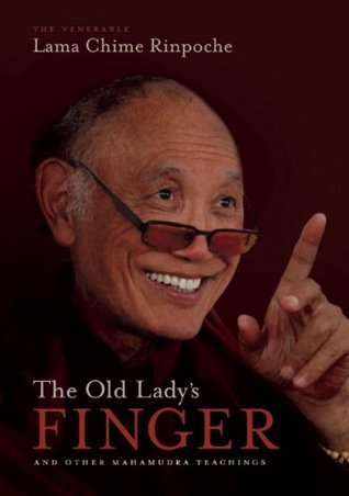 The Old Lady's Finger: And Other Mahamudra Teachings of Lama Chime Rinpoche