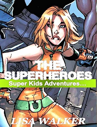 The Superheroes-Super Kids Adventures Vol.1: A Short Stories Series of the Adventures of Super kids acting the Superheroes...