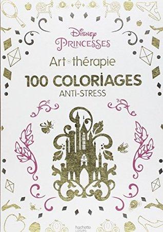 Disney Princesses 100 Coloriages Anti Stress By Walt Disney Company