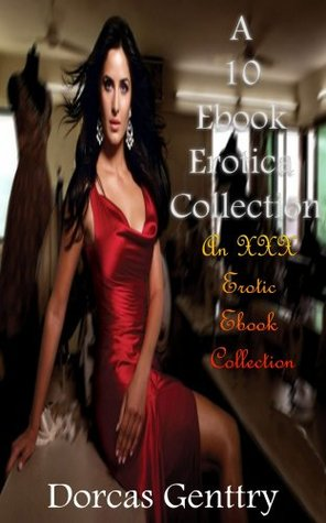A 10 Ebook Erotica Collection An XXX Erotic Ebook Collection