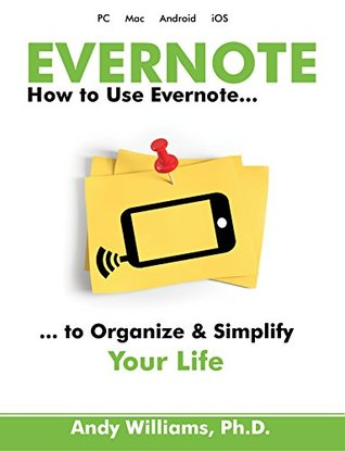 How to Use Evernote: An Unofficial Guide to Organizing and Simplifying your Life with Evernote