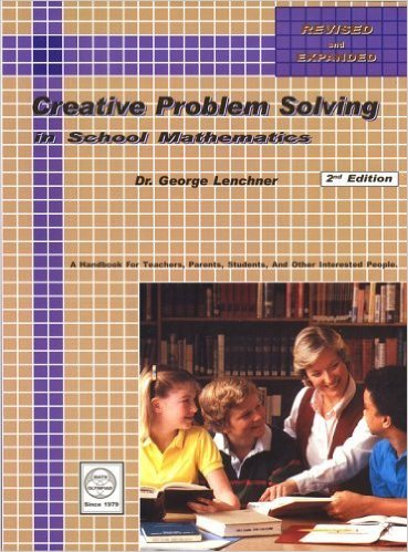 Creative Problem Solving in School Mathematics, Revised and Expanded 2nd Edition