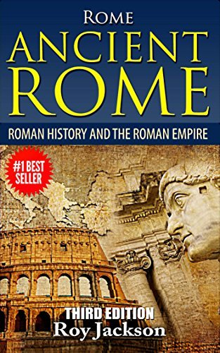 ROME : Ancient Rome: Roman History and The Roman Empire