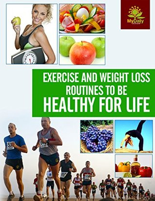 Exercise and Weight Loss Routines to be Healthy for Life: 11 Habits to Improve Your Health for Life