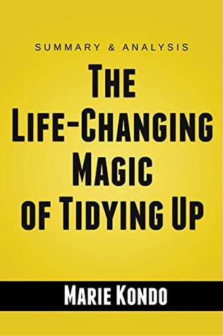 The Life-Changing Magic of Tidying Up: The Japanese Art of Decluttering and Organizing by Marie Kondo | Summary Guide