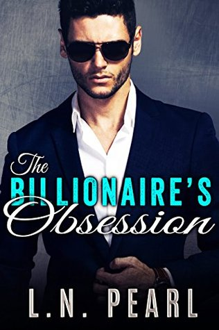 The Billionaire's Obsession by L.N. Pearl