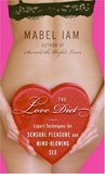 The Love Diet: Expert Techniques for Sensual Pleasure and Mind-blowing Sex