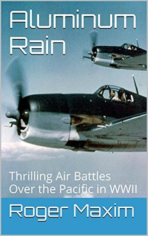 Aluminum Rain: An exciting and accurate historical fiction account of air battles over the Pacific in WWII.: Thrilling Air Battles Over the Pacific in WWII. (The Watson Saga Book 1)