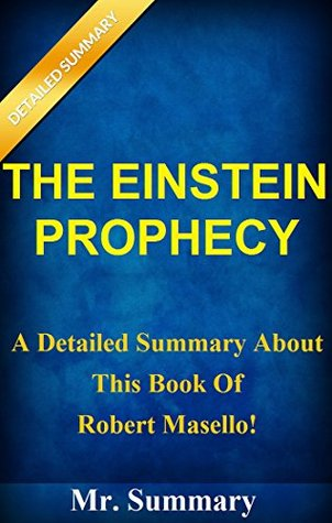 The Einstein Prophecy: A Detailed Summary About This Book Of Robert Masello! (The Einstein Prophecy: A Detailed Summary--Novel, Paperback, Book, Audiobook, Hardcover, Audio, Summary)