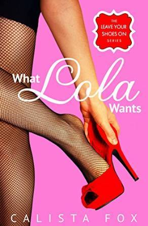 What Lola Wants (Leave Your Shoes On, #1)