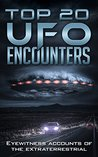 The 20 Most Famous UFO Encounters: Eyewitness Accounts of the Extraterrestrial