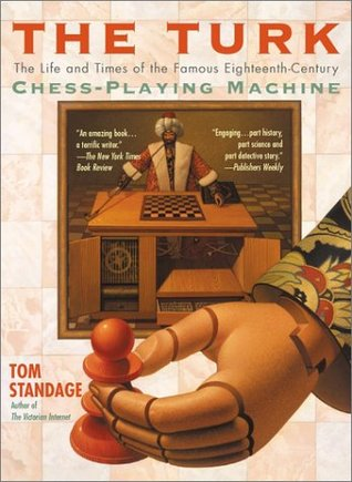 The Turk: The Life and Times of the Famous Eighteenth-Century Chess-Playing Machine