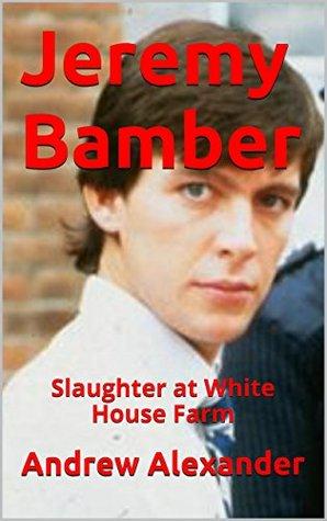 Jeremy Bamber: Slaughter at White House Farm