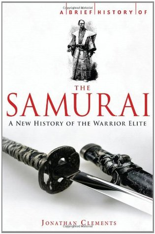 A Brief History of the Samurai (Brief History by Jonathan Clements