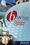 bWise: Crossing Cultures: (bWise: Business Wisdom Worldwide