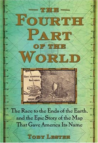 The Fourth Part of the World: The Race to the Ends of the Earth, and the Epic Story of the Map That Gave America Its Name