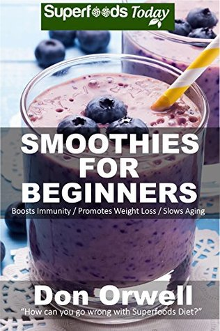 Smoothies For Beginners: 120+ Recipes, Whole Foods Diet, Heart Healthy Diet, Blender Recipes, Detox Cleanse Juice, Smoothies for Better Health, Smoothies ... beginners , smoothies for beauty Book 83)