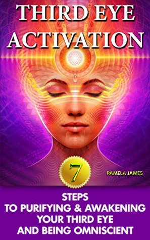 Third Eye Activation: 7 Steps To Purifying & Awakening Your Third Eye and Being Omniscient: