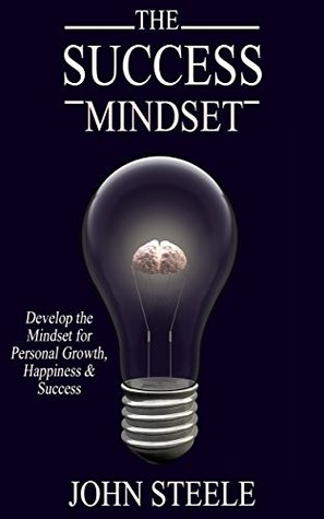 The Success Mindset: Develop the Mindset for Personal Growth, Happiness, and Success (Success, Personal Development, NLP, Personal Growth, Personal Transformation, Motivation)