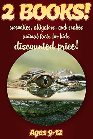 2 Bundled Books: Crocodile, Alligator & Snake Facts For Kids Ages 9-12: Amazing Animal Facts And Pictures: Clouducated Red Series Nonfiction For Kids
