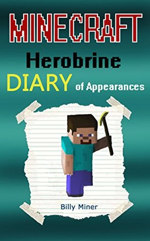 MINECRAFT HEROBRINE: A Minecraft Herobrine Diary of Appearances (Minecraft Diaries, Minecraft Books, Minecraft Books for Children, Minecraft Books for Kids, Minecraft Stories, Minecraft Herobrines)