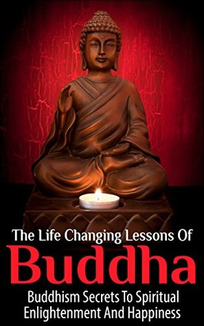 Buddha Life Changing Lessons Buddhism Secrets To Spiritual