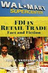 FDI IN RETAIL TRADE: FACT AND FICTION EXTRACTED FROM INDIA UNINC.