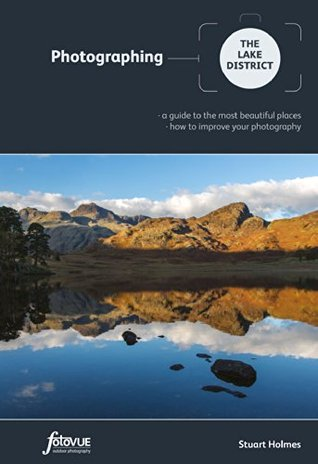 Photographing the Lake District: A Guide to the Most Beautiful Places & How to Improve Your Photography