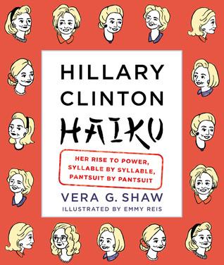 Hillary Clinton Haiku: All Things Hillary in Zen-like Bites
