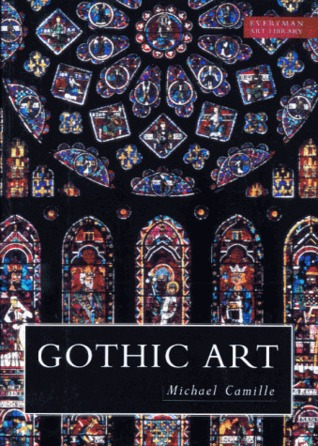 Gothic Art Glorious Visions By Michael Camille - Gothic art and architecture